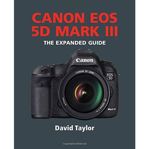 Canon EOS 5D Mark III The Expanded Guide - David Taylor