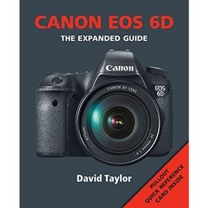 Canon EOS 6D The Expanded Guide - David Taylor