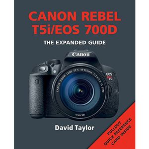 Canon Rebel T5i/EOS 700D The Expanded Guide - David Taylor