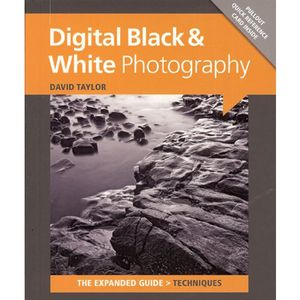 Digital Black & White Photography The Expanded Guide - David Taylor