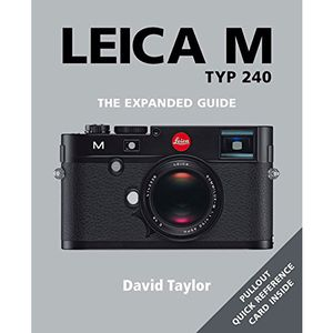 Leica M Typ 240 The Expanded Guide - David Taylor
