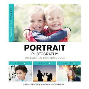 Portrait Photography The Essential Beginners Guide - Sarah Plater & Hannah MacGregor