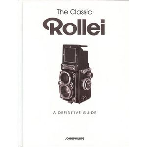 The Classic Rollei A Definitive Guide - John Phillips