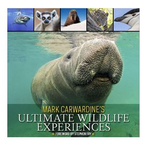 Mark Carwardine's Ultimate Wildlife Experiences - Mark Carwardine