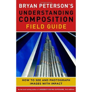 Understanding Composition Field Guide - Bryan Peterson
