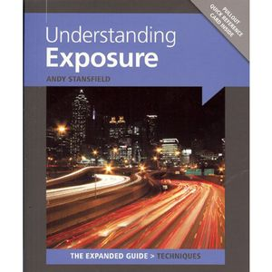 Understanding Exposure The Expanded Guide - Andy Stansfield